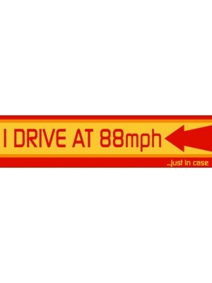 I Drive at 88mph Bumper Sticker