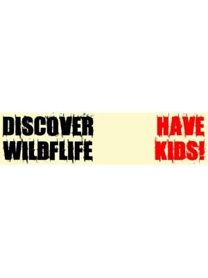 Discover Wildlife Have kids Bumper Sticker