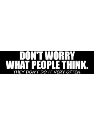 Don't Worry What People Think Bumper Sticker