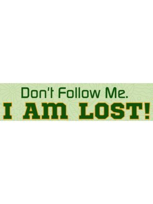 Don't Follow Me I'm Lost Bumper Sticker