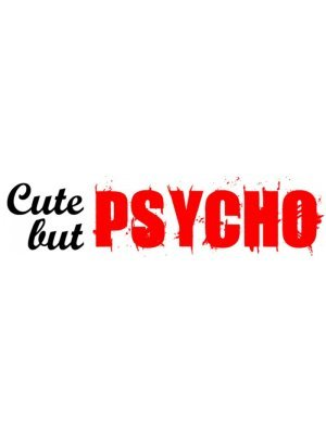 Cute but Psycho Bumper Sticker