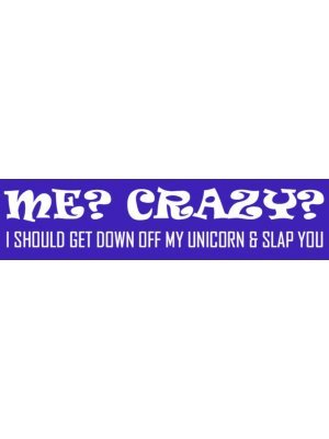 Me Crazy? Bumper Sticker