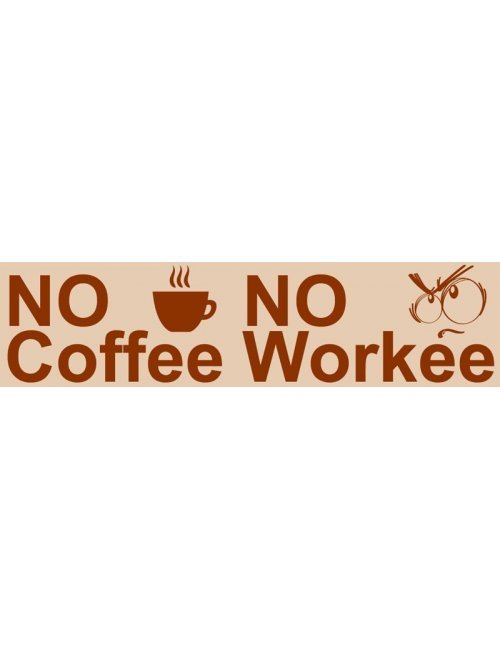No Coffee No Workee Bumper Sticker