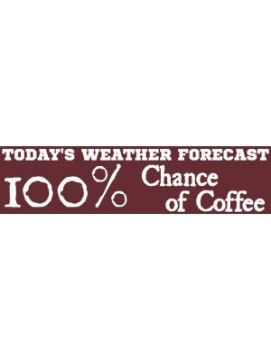 Weather Forescast 100% chance of Coffee Bumper Sticker